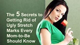 Pregnancy Stretch Marks: The 5 Secrets to Getting Rid of Ugly Stretch Marks Every Mom-to-Be Should Know (2nd Edition)