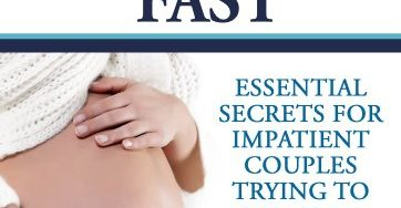 Pregnancy And Childbirth Secrets For Impatient Couples Trying To Conceive Despite Infertility – How To Get Pregnant Fast (Let's Get Pregnant Series)