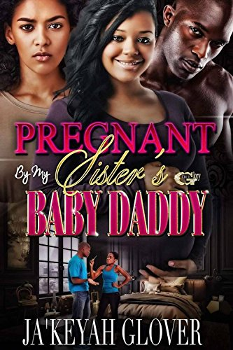 PREGNANT BY MY SISTER'S BABY DADDY