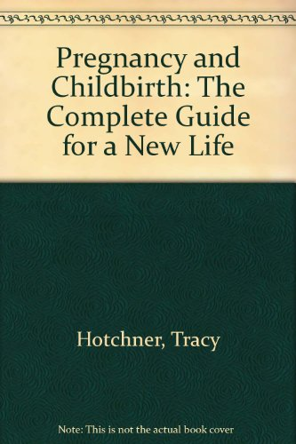 Pregnancy and Childbirth: The Complete Guide for a New Life